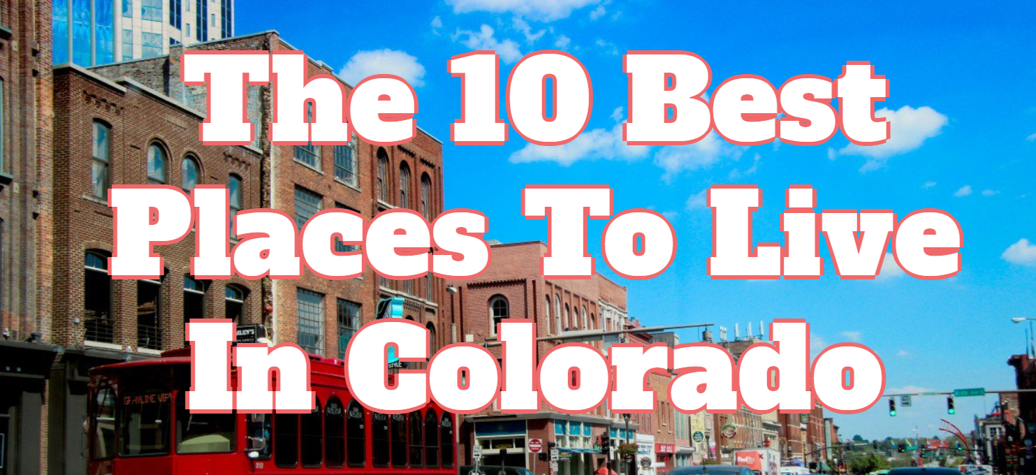 these are the 10 best places to live in colorado for 2018 homesnacks