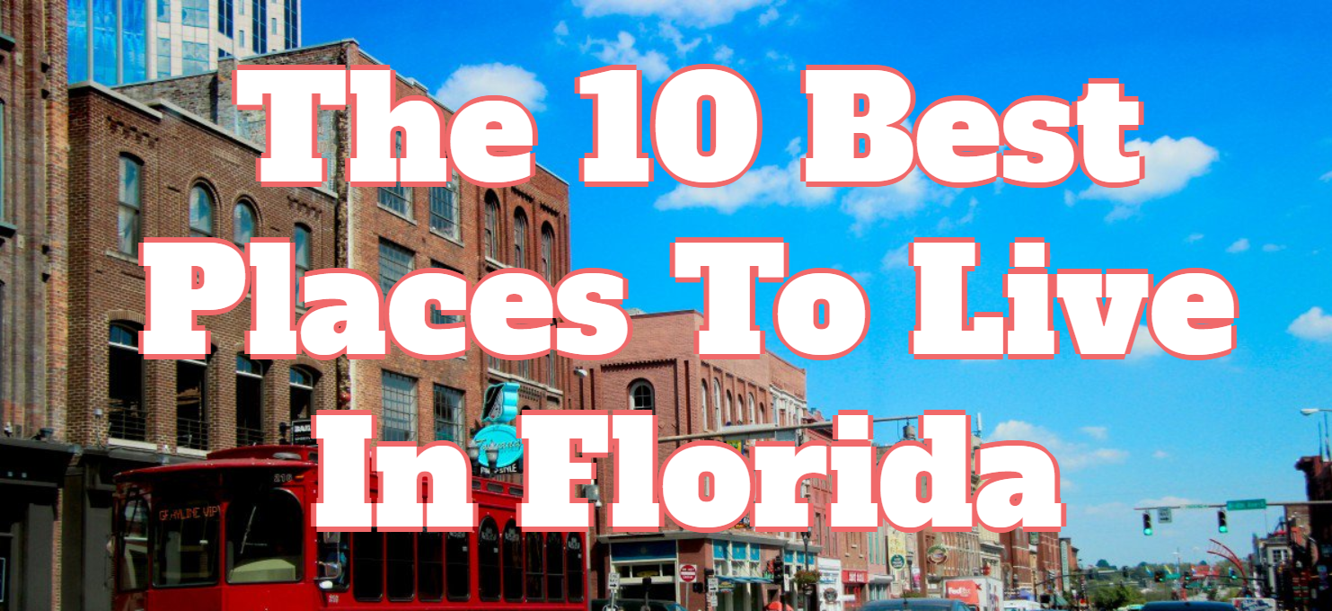 these are the 10 best places to live in florida for 2019 homesnacks