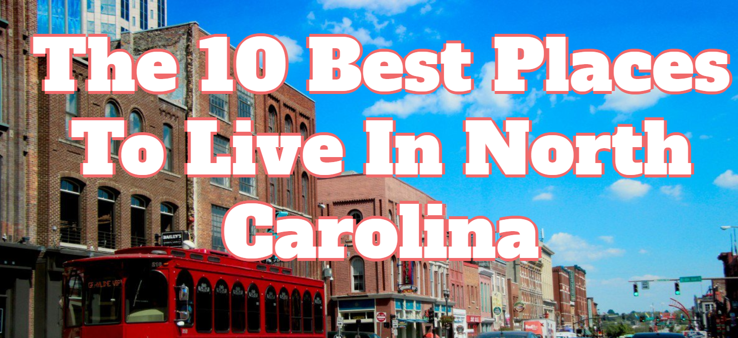 These Are The 10 Best Places To Live In North Carolina For 2019 Homesnacks