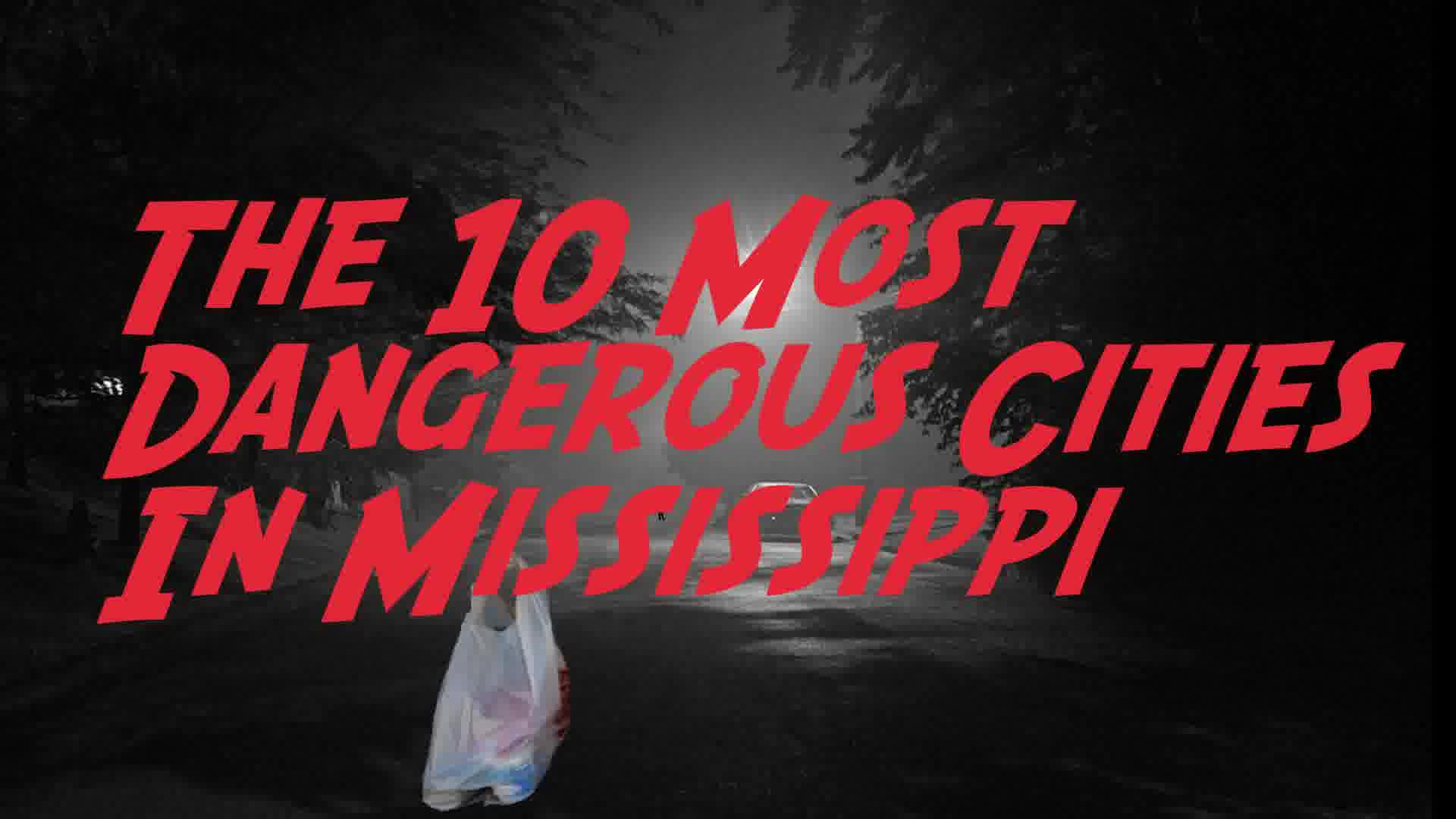 These Are The 10 Most Dangerous Cities In Mississippi For 2019